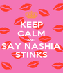 KEEP CALM AND SAY NASHIA STINKS - Personalised Poster A4 size