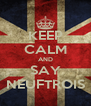 KEEP CALM AND SAY NEUFTROIS - Personalised Poster A4 size
