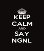 KEEP CALM AND SAY NGNL - Personalised Poster A4 size