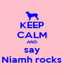 KEEP CALM AND say Niamh rocks - Personalised Poster A4 size