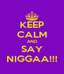 KEEP CALM AND SAY NIGGAA!!! - Personalised Poster A4 size