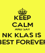 KEEP CALM AND SAY NK KLAS IS  BEST FOREVER - Personalised Poster A4 size