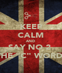 "KEEP CALM AND SAY NO 2  THE ""C"" WORD  - Personalised Poster A4 size"