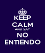 KEEP CALM AND SAY NO ENTIENDO - Personalised Poster A4 size
