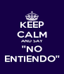 KEEP CALM AND SAY ''NO ENTIENDO'' - Personalised Poster A4 size