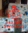 KEEP CALM AND say NO SWISS!!!!!! - Personalised Poster A4 size