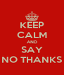 KEEP CALM AND SAY NO THANKS - Personalised Poster A4 size