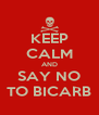KEEP CALM AND SAY NO TO BICARB - Personalised Poster A4 size