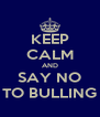 KEEP CALM AND SAY NO TO BULLING - Personalised Poster A4 size