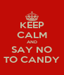 KEEP CALM AND SAY NO TO CANDY - Personalised Poster A4 size