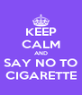 KEEP CALM AND SAY NO TO CIGARETTE - Personalised Poster A4 size