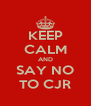 KEEP CALM AND SAY NO TO CJR - Personalised Poster A4 size