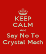 KEEP CALM And Say No To Crystal Meth - Personalised Poster A4 size