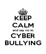 KEEP CALM and say no to CYBER BULLYING - Personalised Poster A4 size