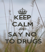 KEEP CALM AND SAY NO  TO DRUGS - Personalised Poster A4 size