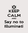 KEEP CALM AND Say no to Illuminati - Personalised Poster A4 size