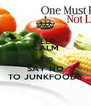 KEEP CALM AND SAY NO TO JUNKFOODS - Personalised Poster A4 size