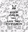 "KEEP CALM AND  SAY ""NO"" TO PANDA - Personalised Poster A4 size"
