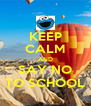 KEEP CALM AND SAY NO TO SCHOOL - Personalised Poster A4 size