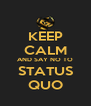 KEEP CALM AND SAY NO TO STATUS QUO - Personalised Poster A4 size