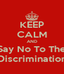 KEEP CALM AND Say No To The Discrimination - Personalised Poster A4 size