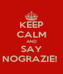 KEEP CALM AND SAY NOGRAZIE!  - Personalised Poster A4 size