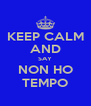 KEEP CALM AND SAY NON HO TEMPO - Personalised Poster A4 size