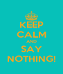 KEEP CALM AND SAY NOTHING! - Personalised Poster A4 size