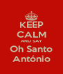 KEEP CALM AND SAY Oh Santo António - Personalised Poster A4 size
