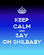KEEP CALM AND SAY OH SHILBABY - Personalised Poster A4 size