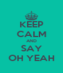 KEEP CALM AND SAY OH YEAH - Personalised Poster A4 size