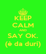 KEEP CALM AND SAY OK. (è da duri) - Personalised Poster A4 size
