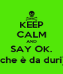 KEEP CALM AND SAY OK. (che è da duri) - Personalised Poster A4 size