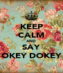 KEEP CALM AND SAY OKEY DOKEY - Personalised Poster A4 size