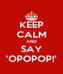 KEEP CALM AND SAY 'OPOPOP!' - Personalised Poster A4 size