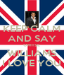 KEEP CALM AND SAY ORITSE WILLIAMS I LOVE YOU - Personalised Poster A4 size