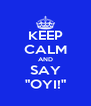 "KEEP CALM AND SAY ""OYI!"" - Personalised Poster A4 size"