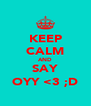 KEEP CALM AND SAY OYY <3 ;D - Personalised Poster A4 size