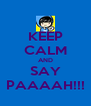 KEEP CALM AND SAY PAAAAH!!! - Personalised Poster A4 size