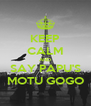KEEP CALM AND SAY PAPU'S MOTU GOGO - Personalised Poster A4 size