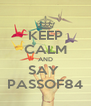 KEEP CALM AND SAY  PASSOF84 - Personalised Poster A4 size