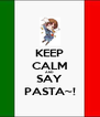 KEEP CALM AND SAY PASTA~! - Personalised Poster A4 size