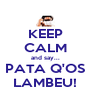 KEEP CALM and say... PATA Q'OS LAMBEU! - Personalised Poster A4 size
