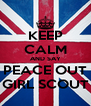 KEEP CALM AND SAY PEACE OUT GIRL SCOUT - Personalised Poster A4 size