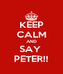 KEEP CALM AND SAY  PETER!! - Personalised Poster A4 size