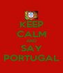 KEEP CALM AND SAY PORTUGAL - Personalised Poster A4 size