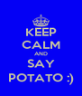 KEEP CALM AND SAY POTATO :) - Personalised Poster A4 size