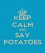 KEEP CALM AND SAY POTATOES - Personalised Poster A4 size