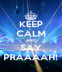 KEEP CALM AND SAY PRAAAAH! - Personalised Poster A4 size