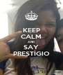KEEP CALM AND SAY PRESTÍGIO - Personalised Poster A4 size